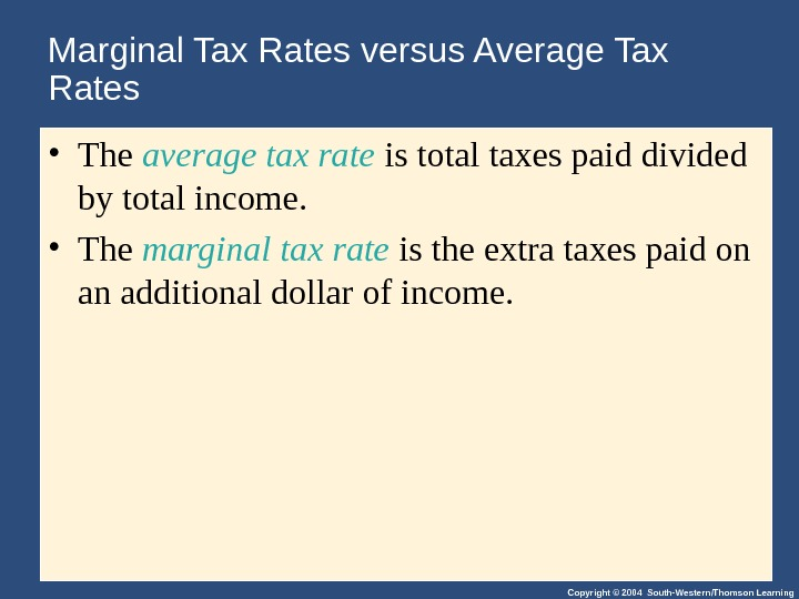 Copyright © 2004 South-Western/Thomson Learning. Marginal Tax Rates versus Average Tax Rates • The average tax