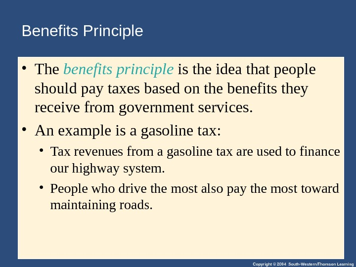 Copyright © 2004 South-Western/Thomson Learning. Benefits Principle • The benefits principle is the idea that people