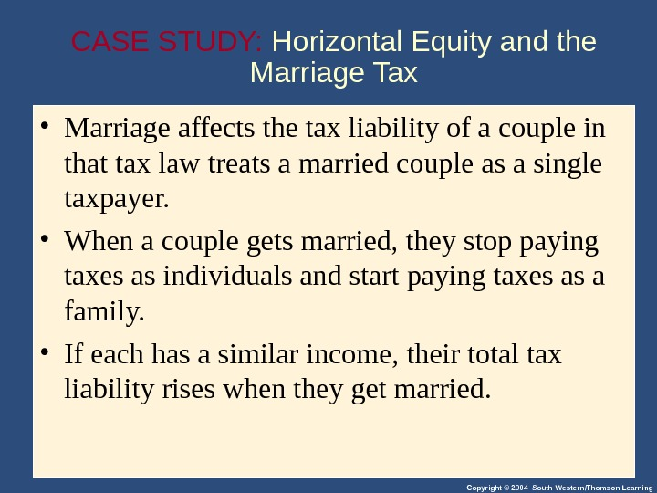Copyright © 2004 South-Western/Thomson Learning. CASE STUDY:  Horizontal Equity and the Marriage Tax • Marriage
