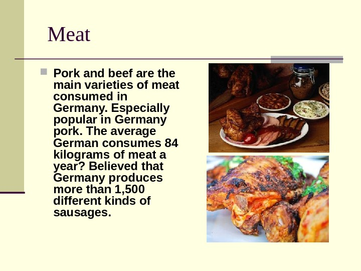 Meat Pork and beef are the main varieties of meat consumed in Germany. Especially popular