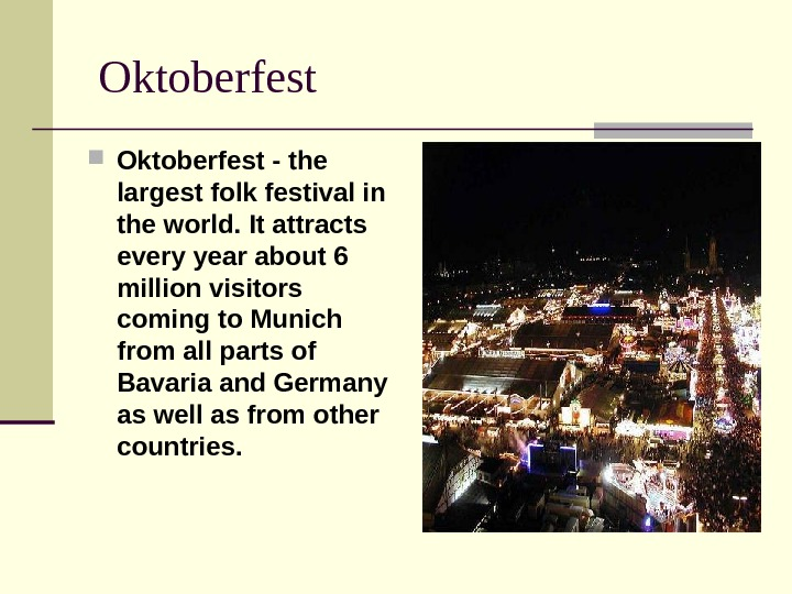 Oktoberfest - the largest folk festival in the world. It attracts every year about 6