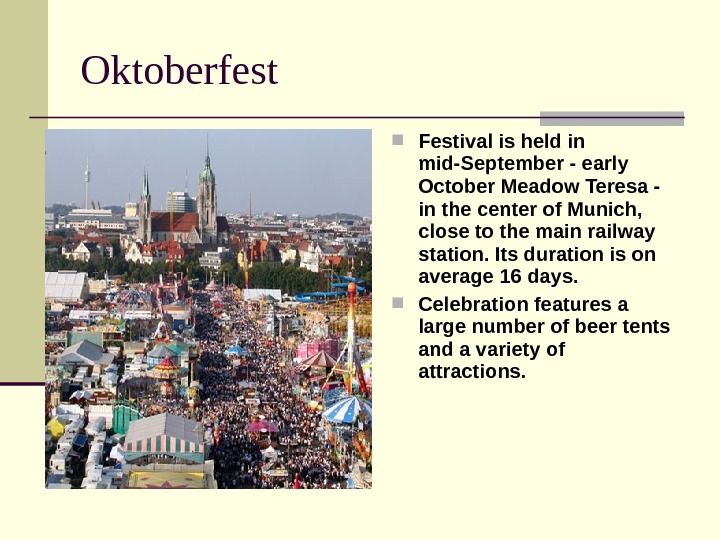Oktoberfest Festival is held in mid-September - early October Meadow Teresa - in the center of