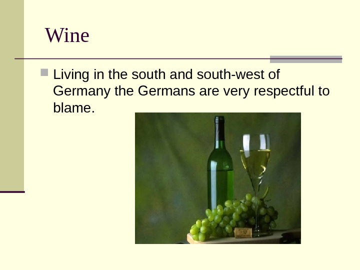 Wine Living in the south and south-west of Germany the Germans are very respectful to