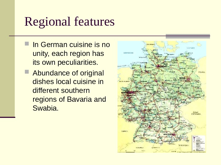 Regional features In German cuisine is no unity, each region has its own peculiarities.  Abundance