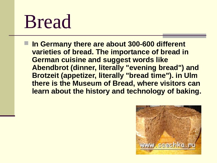 Bread In Germany there about 300 -600 different varieties of bread. The importance of bread in