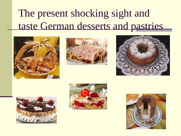 The present shocking sight and taste German desserts and pastries