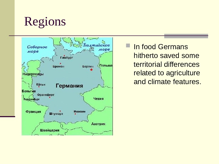 Regions In food Germans hitherto saved some territorial differences related to agriculture and climate features.