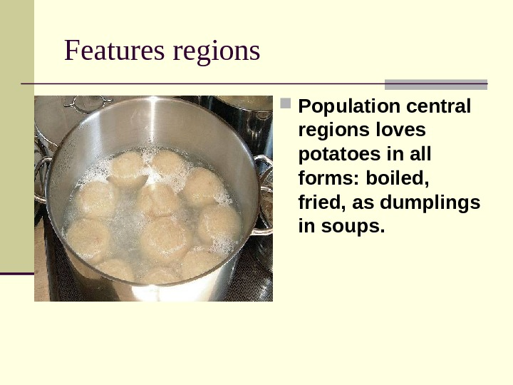 Features regions Population central regions loves potatoes in all forms: boiled,  fried, as dumplings