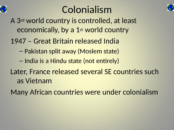 Colonialism A 3 rd world country is controlled, at least economically, by a 1 st world