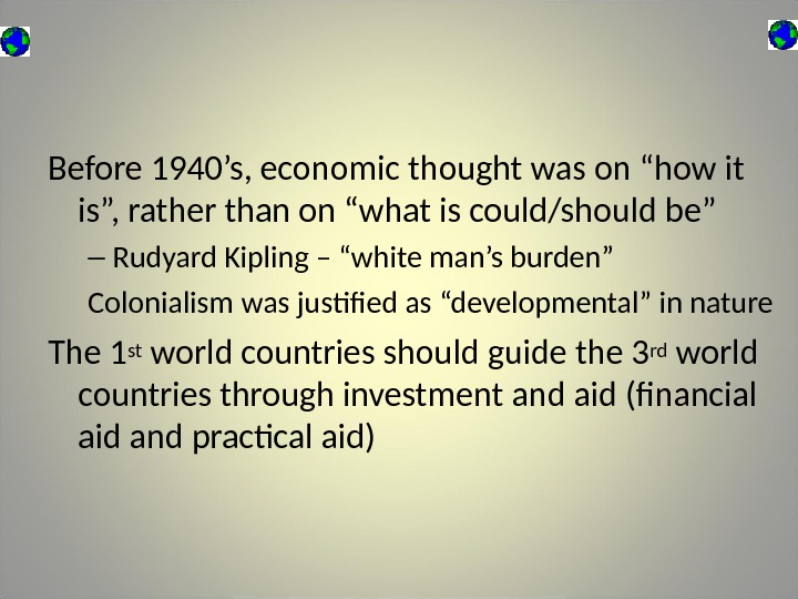 "Before 1940's, economic thought was on ""how it is"", rather than on ""what is could/should be"""