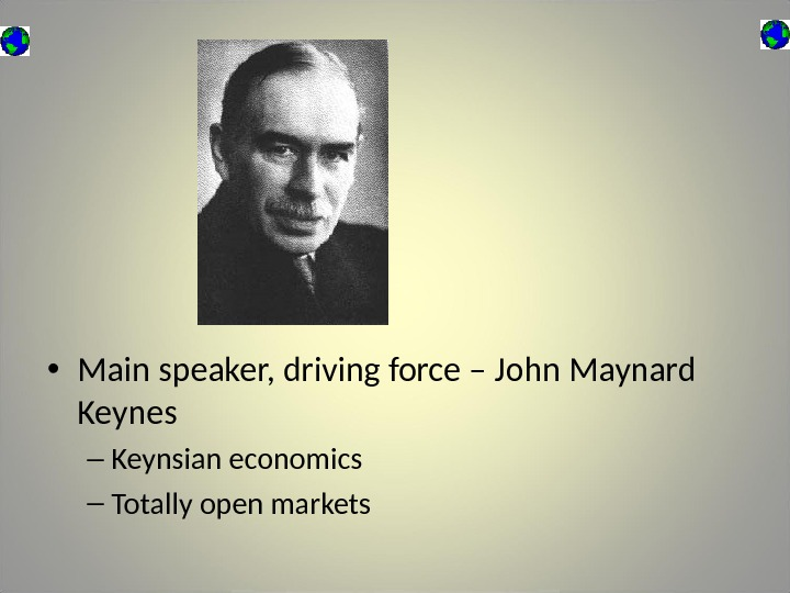 • Main speaker, driving force – John Maynard Keynes – Keynsian economics – Totally open