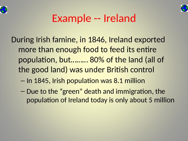 Example -- Ireland During Irish famine, in 1846, Ireland exported more than enough food to feed