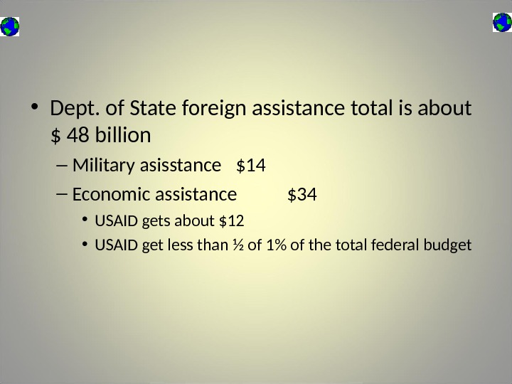 • Dept. of State foreign assistance total is about $ 48 billion – Military asisstance