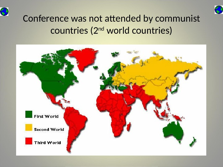Conference was not attended by communist countries (2 nd world countries)