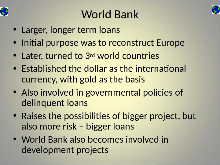 World Bank • Larger, longer term loans • Initial purpose was to reconstruct Europe • Later,