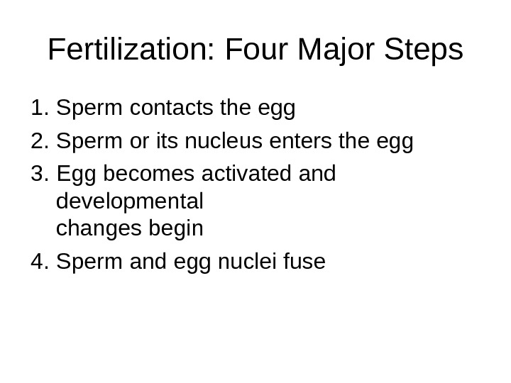 Fertilization: Four Major Steps 1. Sperm contacts the egg 2. Sperm or its nucleus enters the