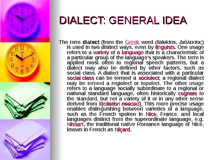 DIALECT: GENERAL IDEA TT he term dialect  (from the Greek  word dialektos , ,