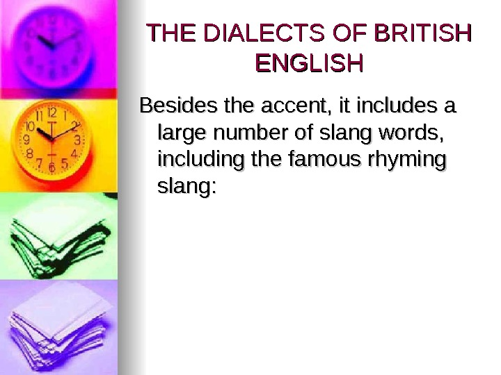 THE DIALECTS OF BRITISH ENGLISH Besides the accent, it includes a large number of slang words,