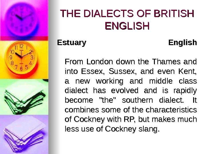 THE DIALECTS OF BRITISH ENGLISH Estuary English From London down the Thames and into Essex,