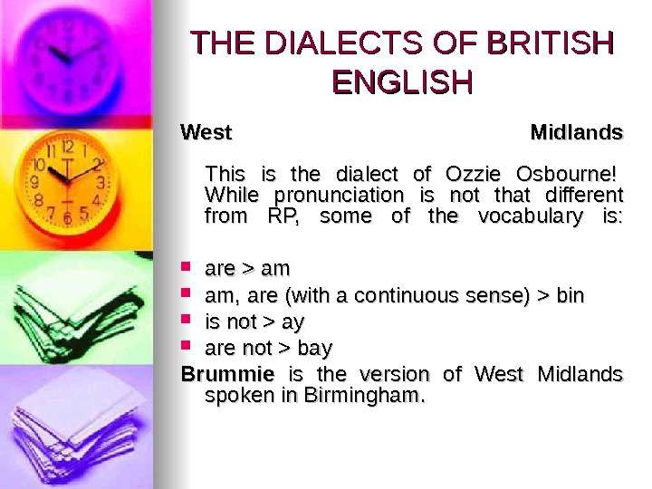 THE DIALECTS OF BRITISH ENGLISH West Midlands This is the dialect of Ozzie Osbourne!  While