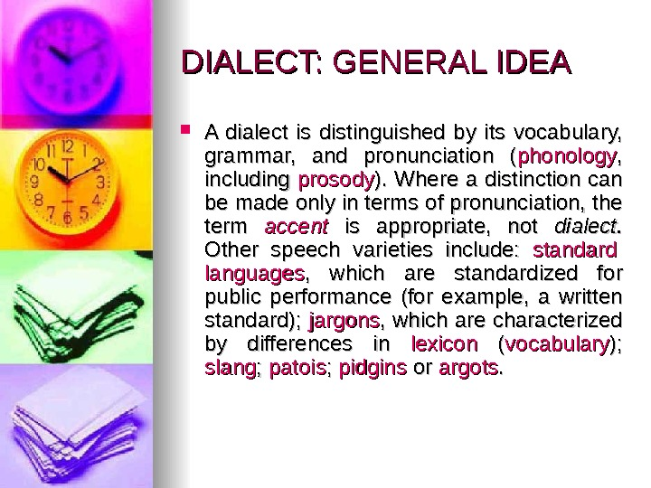 DIALECT: GENERAL IDEA A dialect is distinguished by its vocabulary,  grammar,  and pronunciation (