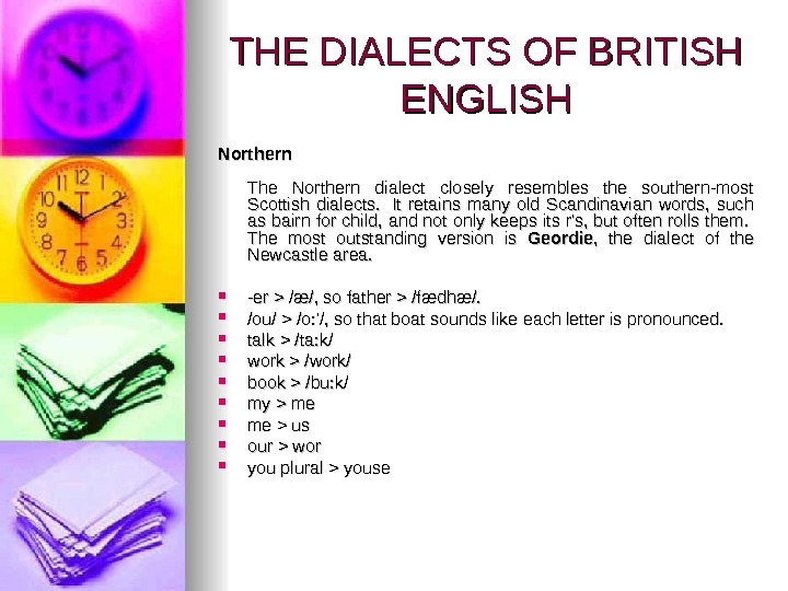 THE DIALECTS OF BRITISH ENGLISH Northern The Northern dialect closely resembles the southern-most Scottish dialects.