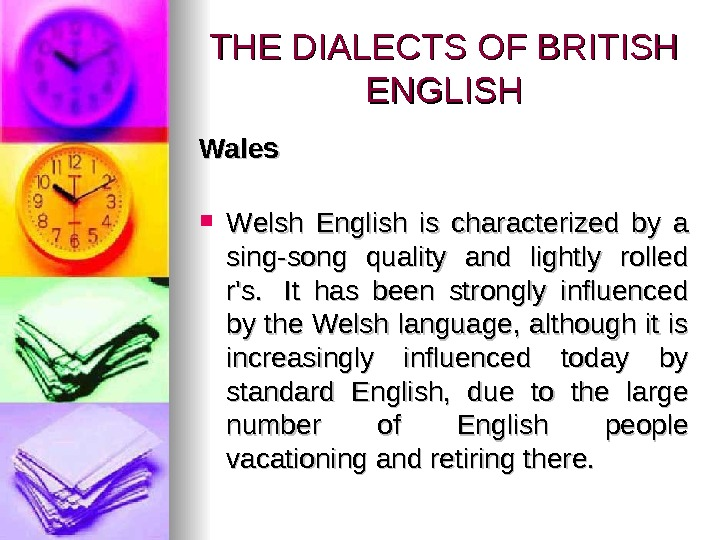 Wales WW elsh English is characterized by a sing-song quality and lightly rolled r's.  It