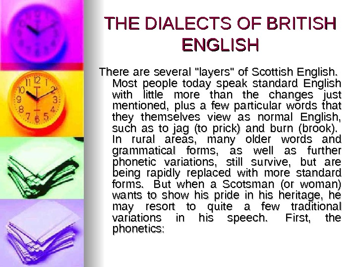 THE DIALECTS OF BRITISH ENGLISH There are several layers of Scottish English.  Most people today