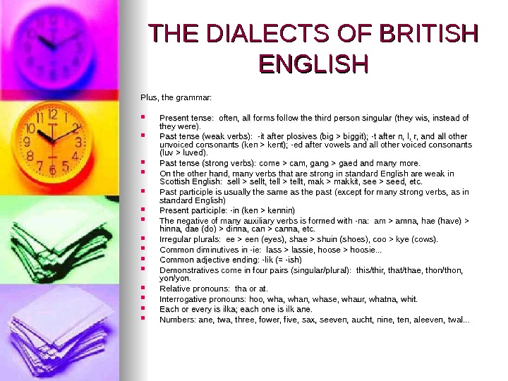THE DIALECTS OF BRITISH ENGLISH Plus, the grammar:  Present tense:  often, all forms follow