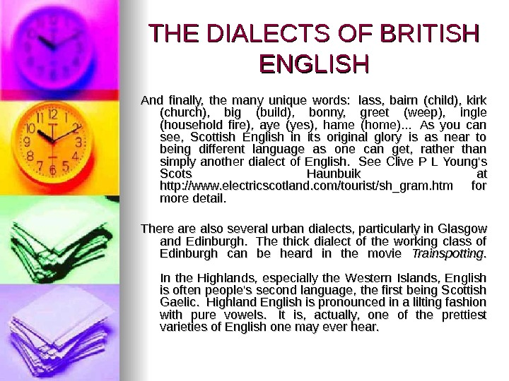 THE DIALECTS OF BRITISH ENGLISH And finally,  the many unique words:  lass,  bairn