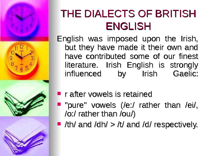 THE DIALECTS OF BRITISH ENGLISH English was imposed upon the Irish,  but they have made