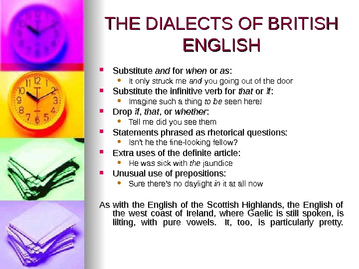 THE DIALECTS OF BRITISH ENGLISH Substitute andand for when or or asas : :  It