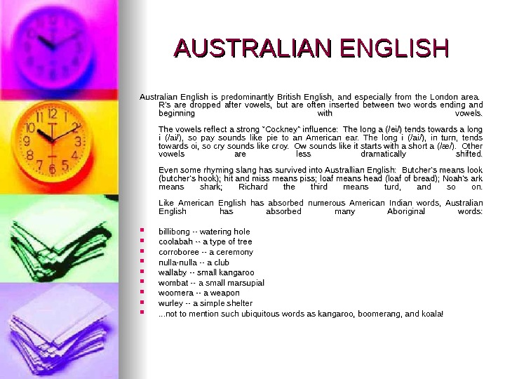 AUSTRALIAN ENGLISH Australian English is predominantly British English,  and especially from the London area.