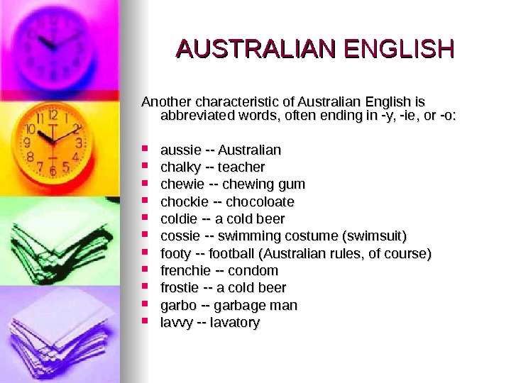 AUSTRALIAN ENGLISH Another characteristic of Australian English is abbreviated words, often ending in -y, -ie, or