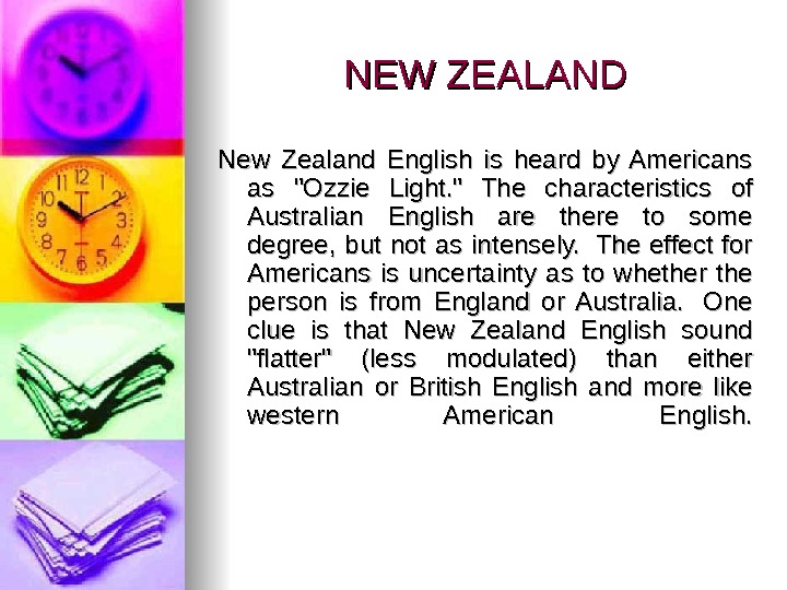 NEW ZEALAND New Zealand English is heard by Americans as Ozzie Light.  The characteristics of