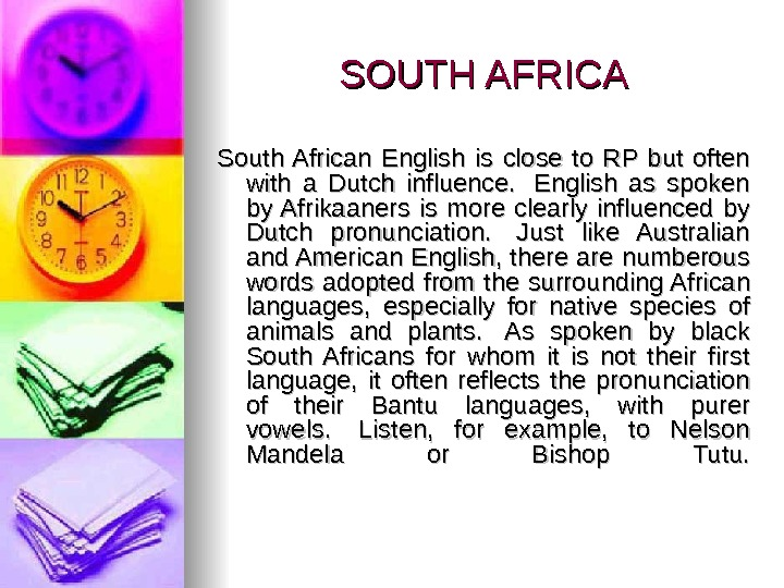 SOUTH AFRICA South African English is close to RP but often with a Dutch influence.