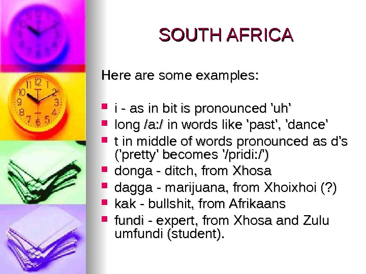 SOUTH AFRICA Here are some examples : :  i - as in bit is pronounced