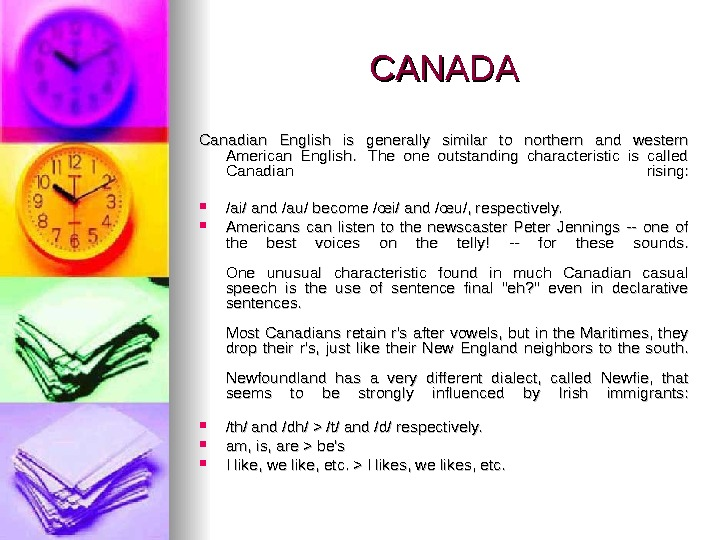 CANADA Canadian English is generally similar to northern and western American English.  The one outstanding