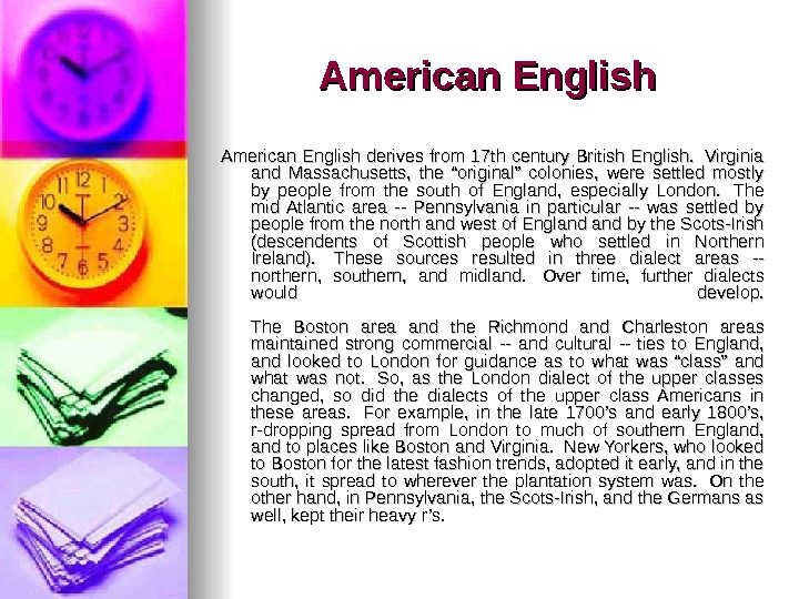 "American English derives from 17 th century British English.  Virginia and Massachusetts,  the ""original"""