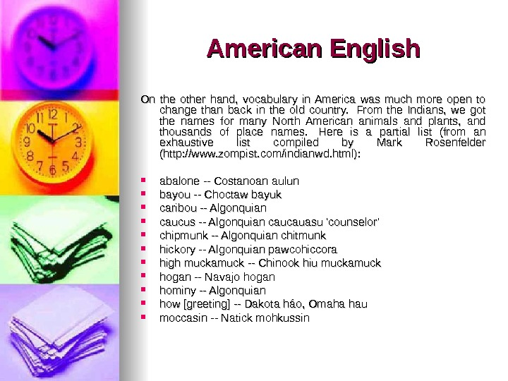 American English On the other hand,  vocabulary in America was much more open to change