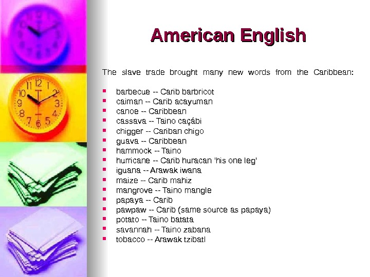 American English The slave trade brought many new words from the Caribbean:  barbecue -- Carib