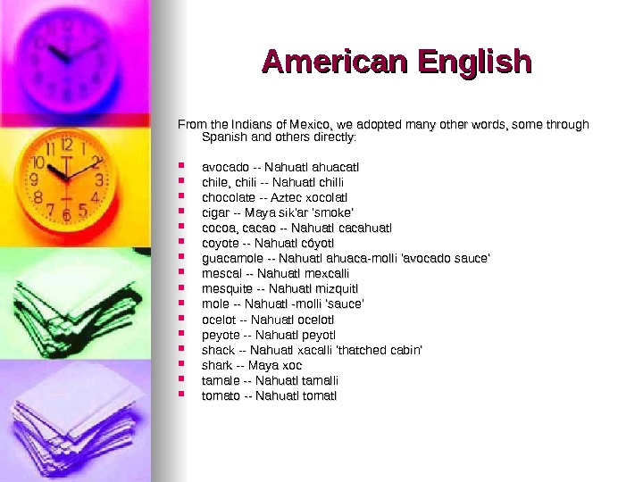 American English From the Indians of Mexico, we adopted many other words, some through Spanish and