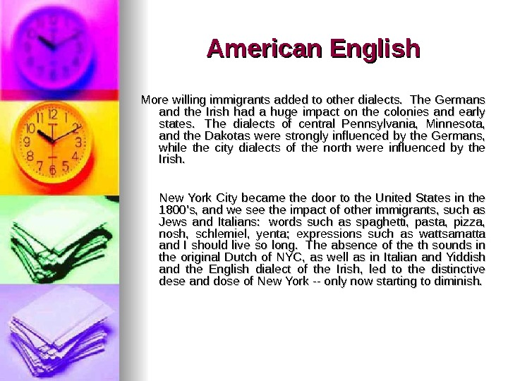 American English More willing immigrants added to other dialects.  The Germans and the Irish had