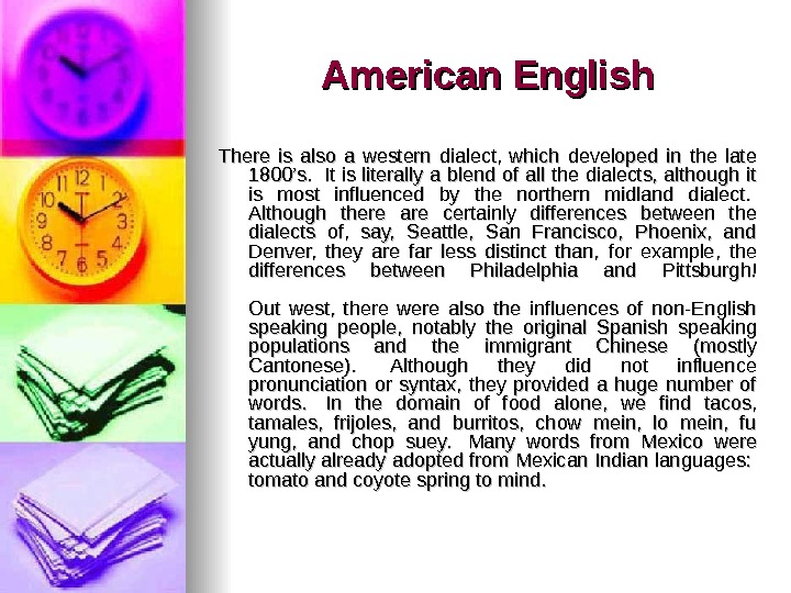 American English There is also a western dialect,  which developed in the late 1800's.