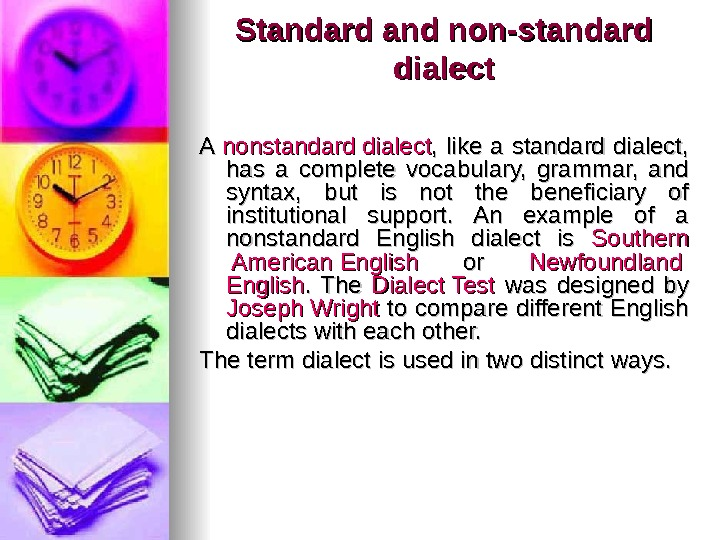 Standard and non-standard dialect A A nonstandard  dialect ,  like a standard dialect,