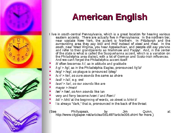 American English I live in south-central Pennsylvania,  which is a great location for hearing various