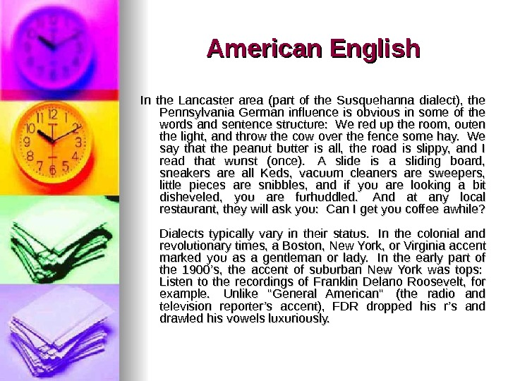 American English In the Lancaster area (part of the Susquehanna dialect),  the Pennsylvania German influence