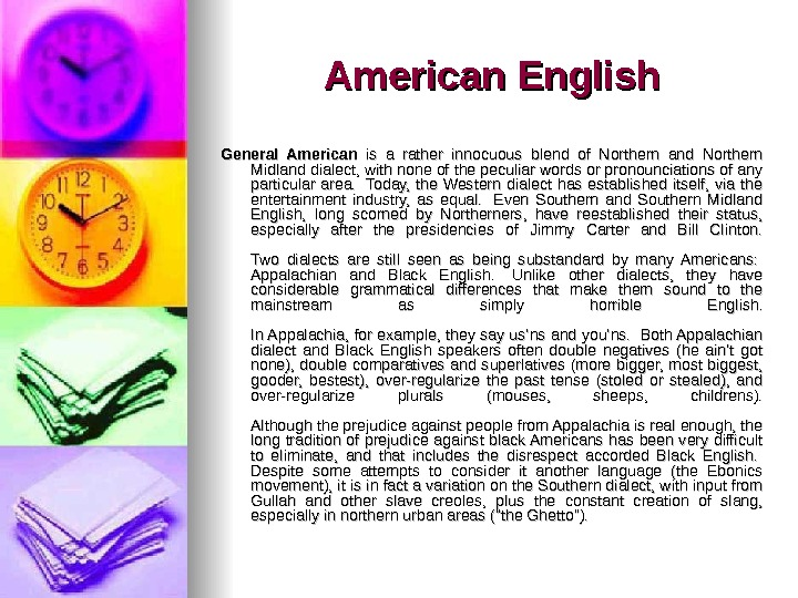 American English General American  is a rather innocuous blend of Northern and Northern Midland dialect,