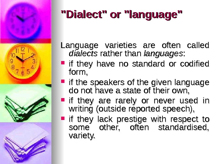 Dialect or language Language varieties are often called dialects rather than languages : :  if