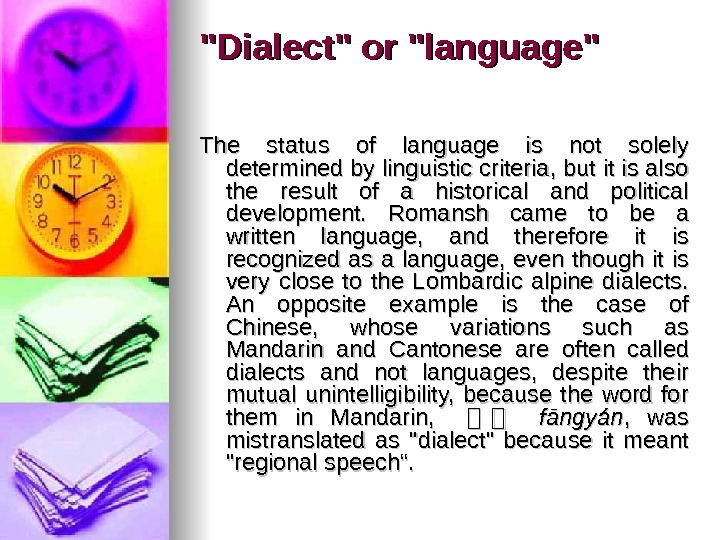 Dialect or language The status of language is not solely determined by linguistic criteria, but it